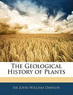 The Geological History of Plants - Dawson, John William