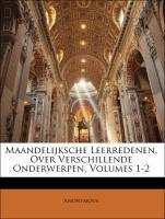 Maandelijksche Leerredenen, Over Verschillende Onderwerpen, Volumes 1-2 - Anonymous