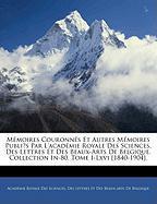 Memoires Couronns Et Autres Memoires Publis Par L'Acadmie Royale Des Sciences, Des Lettres Et Des Beaux-Arts de Belgique. Collection In-80. Tome I-LXV