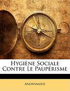Hygiene Sociale Contre Le Pauperisme - Anonymous