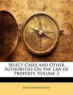 Select Cases and Other Authorities on the Law of Property, Volume 2 - Gray, John Chipman