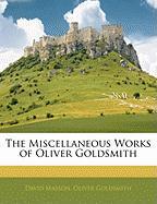 The Miscellaneous Works of Oliver Goldsmith - Masson, David; Goldsmith, Oliver