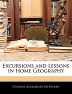 Excursions and Lessons in Home Geography - McMurry, Charles Alexander