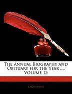 The Annual Biography and Obituary for the Year ..., Volume 15 - Anonymous