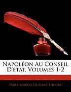 Napoleon Au Conseil D'Etat, Volumes 1-2 - De Saint-Hilaire, Mile Marco; De Saint-Hilaire, Emile Marco