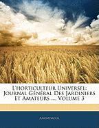 L'Horticulteur Universel: Journal General Des Jardiniers Et Amateurs ..., Volume 3 - Anonymous