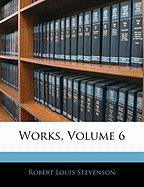 Works, Volume 6 - Stevenson, Robert Louis