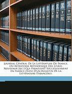 Journal General de La Litterature de France, Ou Repertoire Methodique Des Livres Nouveaux [&C.] Qui Paraissent Successivement En France (Suivi D'Un Bu - Anonymous