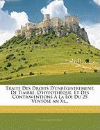 Traite Des Droits D'Enregistrement, de Timbre, D'Hypotheque, Et Des Contraventions a la Loi Du 25 Ventose an XI... - Chamionnire, P. L.