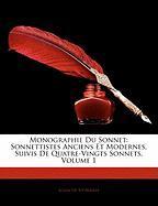Monographie Du Sonnet: Sonnettistes Anciens Et Modernes, Suivis de Quatre-Vingts Sonnets, Volume 1 - De Veyrires, Louis