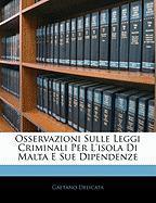 Osservazioni Sulle Leggi Criminali Per L'Isola Di Malta E Sue Dipendenze - Delicata, Gaetano