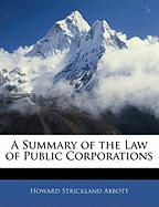 A Summary of the Law of Public Corporations - Abbott, Howard Strickland