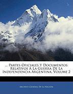 Partes Oficiales y Documentos Relativos a la Guerra de La Independencia Argentina, Volume 2 - De La Nacin, Archivo General