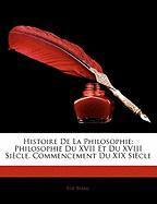 Histoire de La Philosophie: Philosophie Du XVII Et Du XVIII Siecle. Commencement Du XIX Siecle - Blanc, Lie