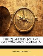The Quarterly Journal of Economics, Volume 27