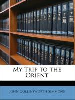 My Trip to the Orient - Simmons, John Collinsworth