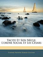 Tacite Et Son Siecle: L'Ordre Social Et Les Cesars - DuBois-Guchan, Etienne Prosper