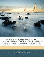 Reports of Cases Argued and Determined in the Supreme Court of the State of Montana ..., Volume 55