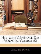 Histoire Generale Des Voyages, Volume 62 - Deleyre, Alexandre