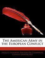The American Army in the European Conflict - De Chambrun, Jacques Aldebert Pineton; Marenches, Charles