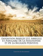 Exposition Arregee [I.E. Abregee] Et Populaire de La Philosophie Et de La Religion Positives - De Blignieres, Celestin