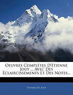 Oeuvres Completes D'Etienne Jouy ... Avec Des Eclaircissements Et Des Notes... - De Jouy, Etienne