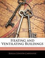 Heating and Ventilating Buildings - Carpenter, Rolla Clinton