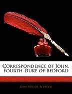 Correspondence of John, Fourth Duke of Bedford - Bedford, John Russell