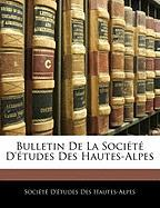 Bulletin de La Socit D'Tudes Des Hautes-Alpes
