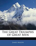 The Great Triumphs of Great Men - Mason, James