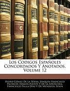 Los Codigos Espaoles Concordados y Anotados, Volume 12 - De La Serna, Pedro Gmez; Pacheco, Joaqun Francisco