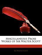 Miscellaneous Prose Works of Sir Walter Scott - Scott, Walter