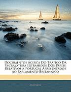 Documentos Cerca Do Trafico Da Escravatura Extrahidos DOS Papeis Relativos a Portugal Apresentados Ao Parlamento Britannico - Anonymous