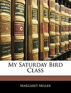 My Saturday Bird Class - Miller, Margaret