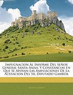 Impugnacion Al Informe del Seor General Santa-Anna, y Constancias En Que Se Apoyan Las Ampliaciones de La Acusacion del Sr. Diputado Gamboa - Gamboa, Ramn