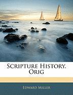 Scripture History. Orig - Miller, Edward