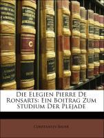 Die Elegien Pierre De Ronsarts: Ein Boitrag Zum Studium Der Plejade - Bauer, Constantin