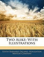Two Alike: With Illustrations - Delano, Edith Barnard