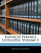 Kazinczy Ferencz Levelezse, Volume 3 - Kazinczy, Ferencz