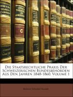 Die Staatsrechtliche Praxis Der Schweizerischen Bundesbehörden Aus Den Jahren 1848-1860, Volume 1 - Ullmer, Rudolf Eduard