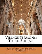 Village Sermons: Third Series... - Rawnsley, Robert Drummond Burrell