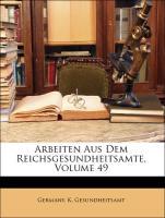 Arbeiten Aus Dem Reichsgesundheitsamte, Volume 49 - Germany. K. Gesundheitsamt