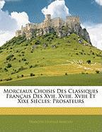 Morceaux Choisis Des Classiques Francaise Des Xvie, Xviie, Xviie Et Xixe Siecles: Prosateurs - Marcou, Franois Lopold