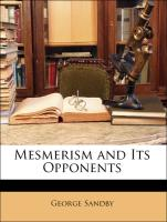 Mesmerism and Its Opponents - Sandby, George