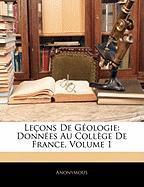 Leons de Gologie: Donnes Au Collge de France, Volume 1 - Anonymous
