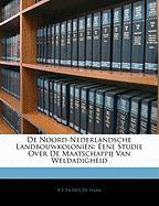 de Noord-Nederlandsche Landbouwkolonin: Eene Studie Over de Maatschappij Van Weldadigheid - De Haan, A. F. Eilerts