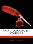 An Autobiography, Volume 2 - Spencer, Herbert
