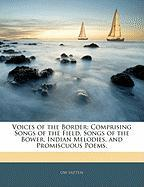Voices of the Border; Comprising Songs of the Field, Songs of the Bower, Indian Melodies, and Promiscuous Poems. - Patten, Gw