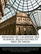 Mmoires de L'Acadmie Des Sciences, Belles-Lettres Et Arts de Savoie