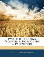 Two Little Pilgrims' Progress: A Story of the City Beautiful - Burnett, Frances Hodgson